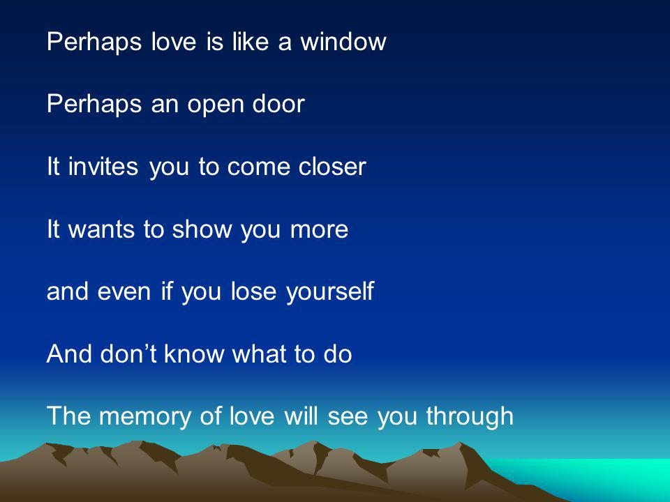 Perhaps love is like a window