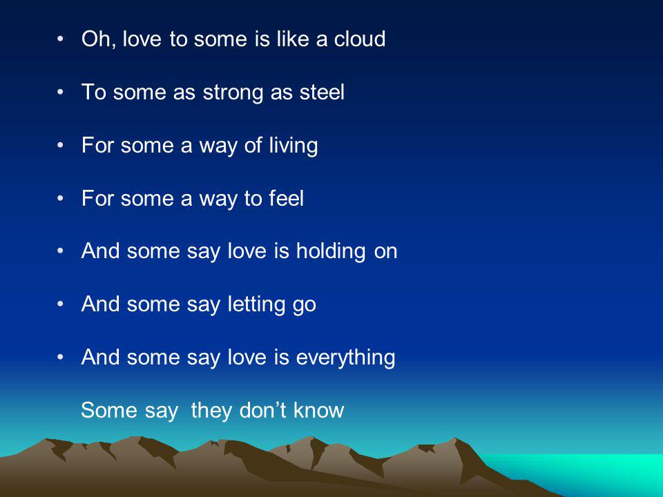 Oh, love to some is like a cloud