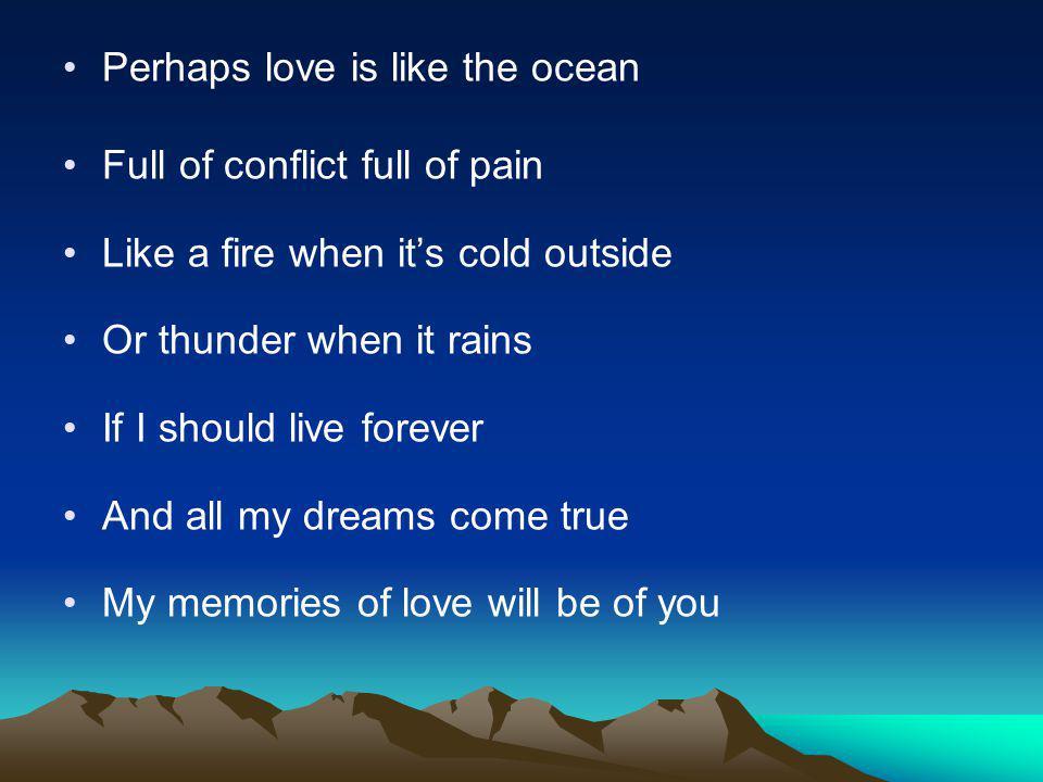 Perhaps love is like the ocean