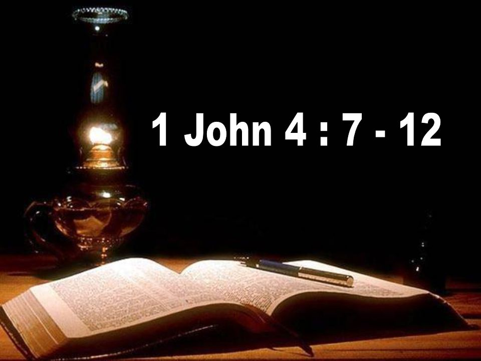 1 John 4 : 7 - 12