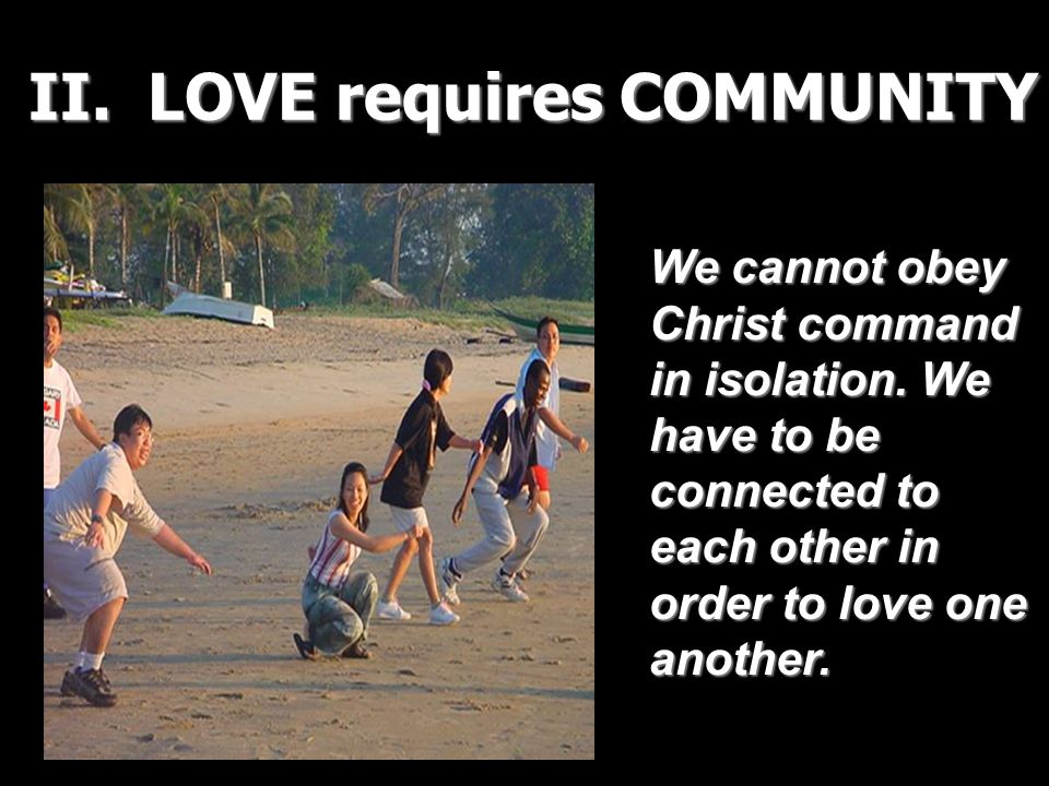 II. LOVE requires COMMUNITY