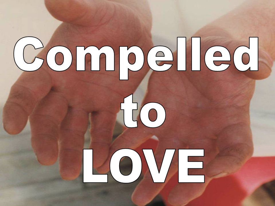 Compelled to LOVE