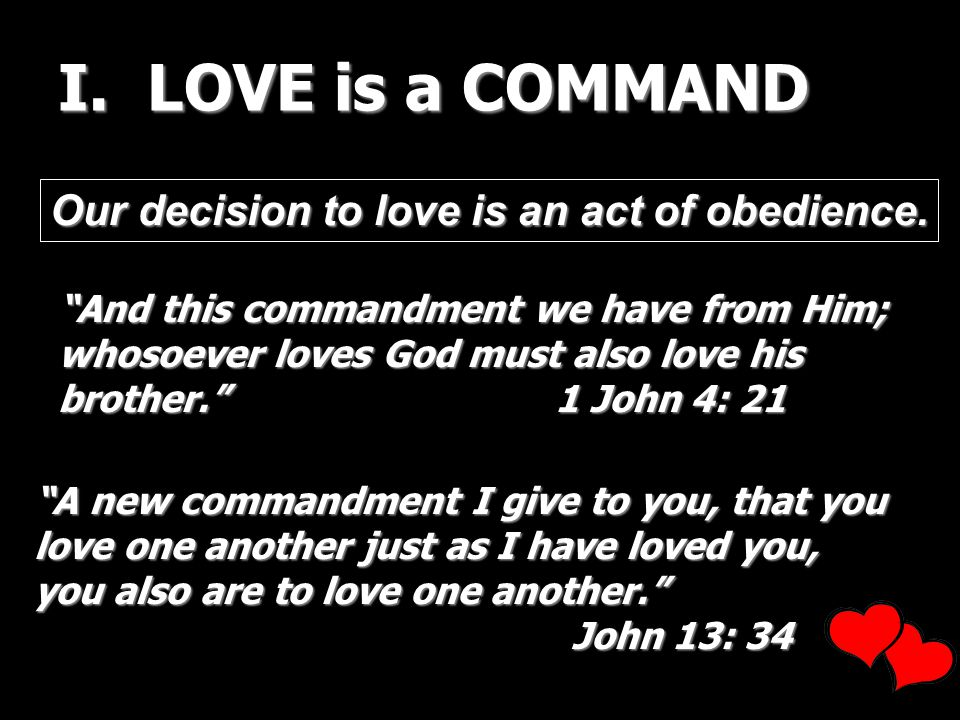 I. LOVE is a COMMAND Our decision to love is an act of obedience.
