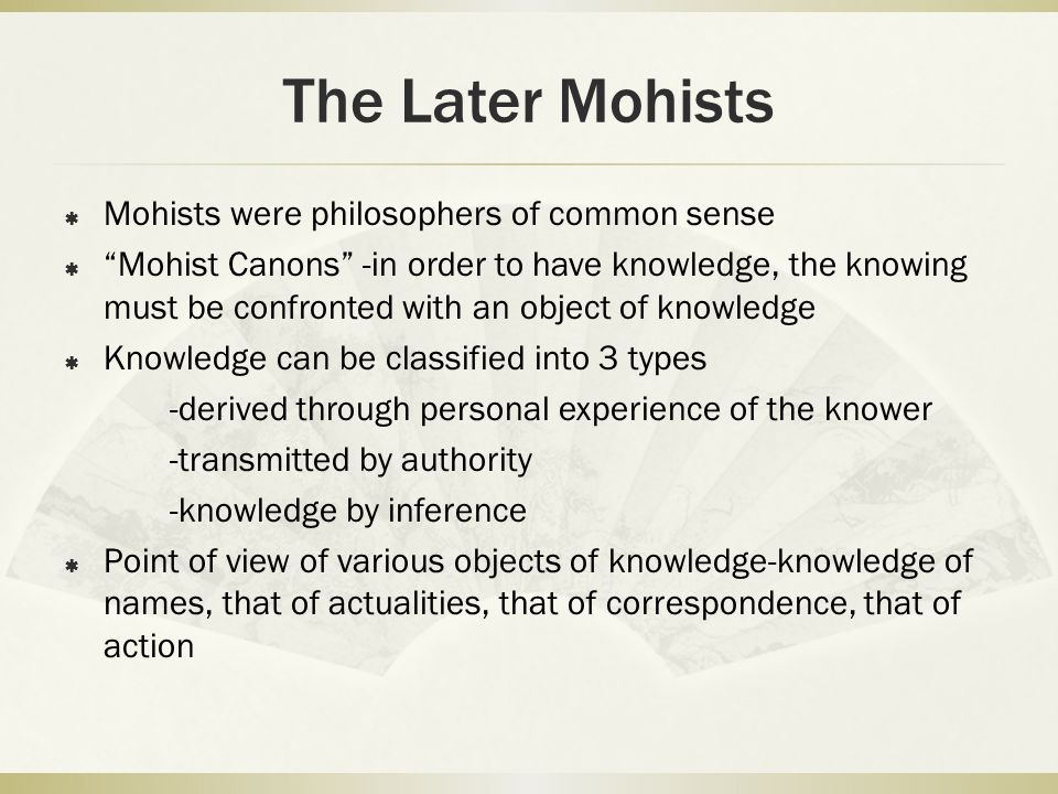 The Later Mohists Mohists were philosophers of common sense