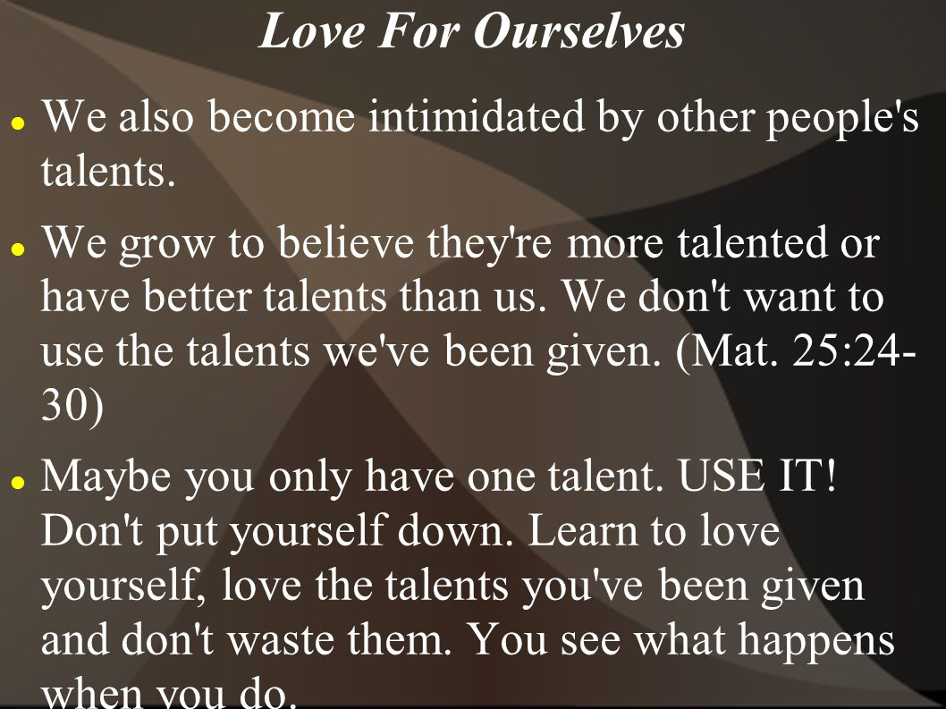 Love For Ourselves We also become intimidated by other people s talents.