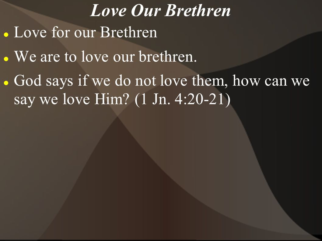 Love Our Brethren Love for our Brethren We are to love our brethren.