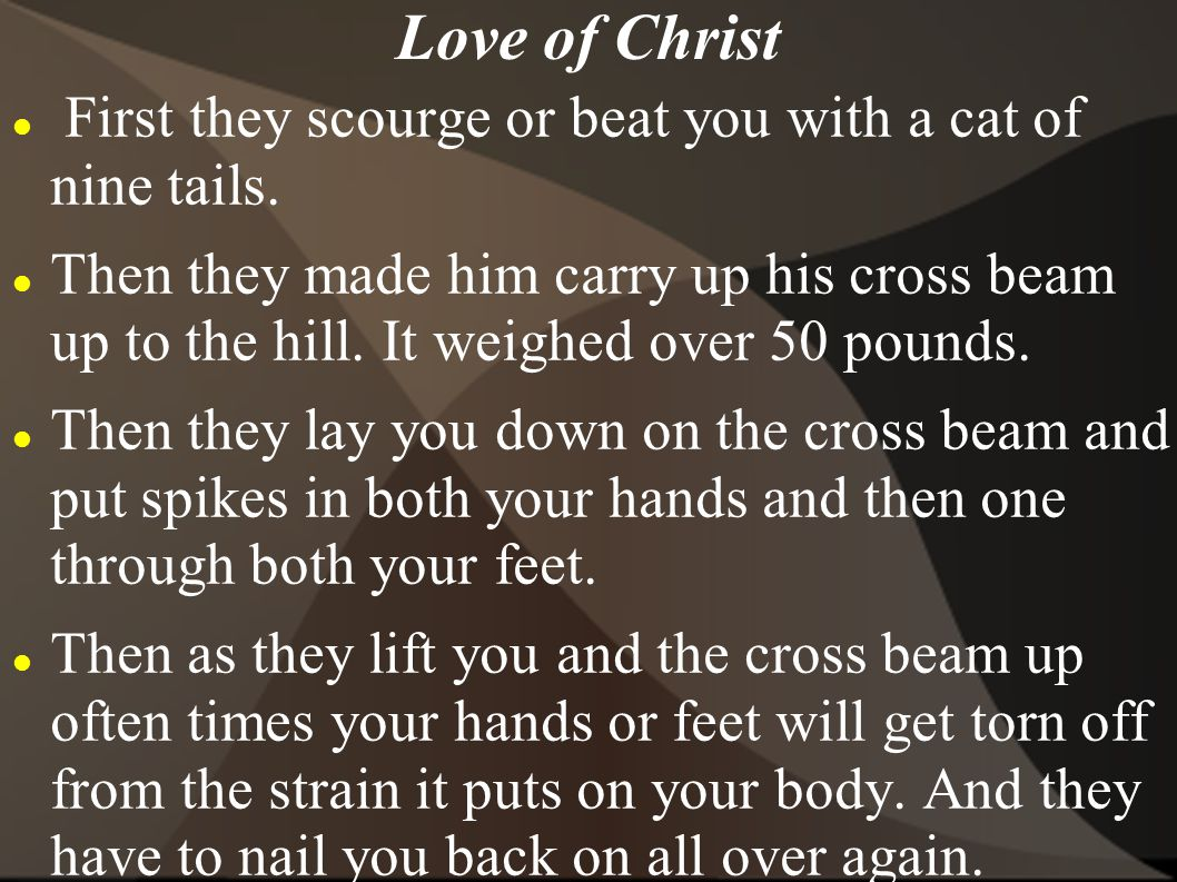 Love of Christ First they scourge or beat you with a cat of nine tails.