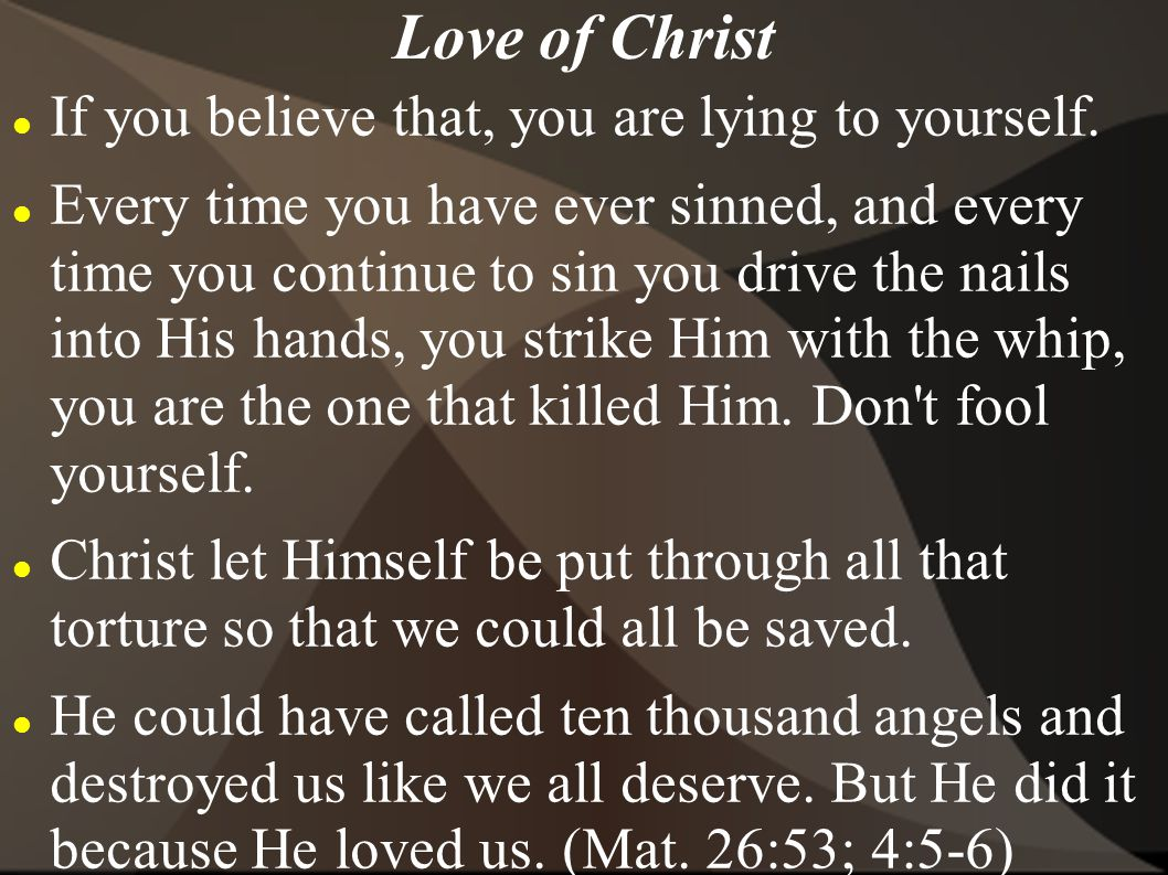 Love of Christ If you believe that, you are lying to yourself.