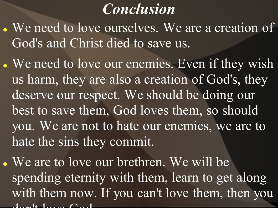 Conclusion We need to love ourselves. We are a creation of God s and Christ died to save us.