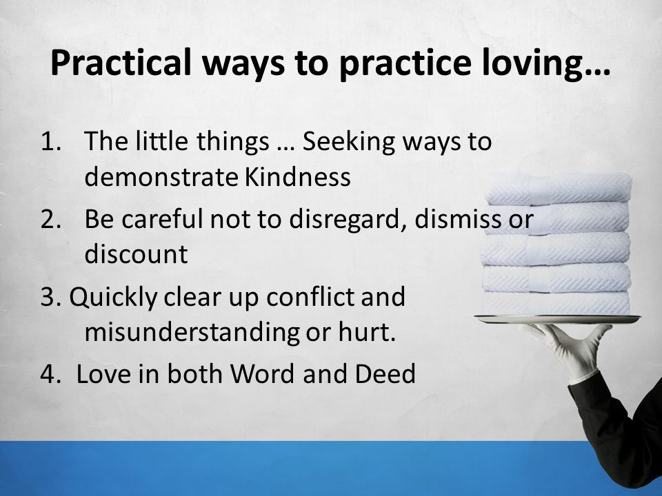 Practical ways to practice loving…