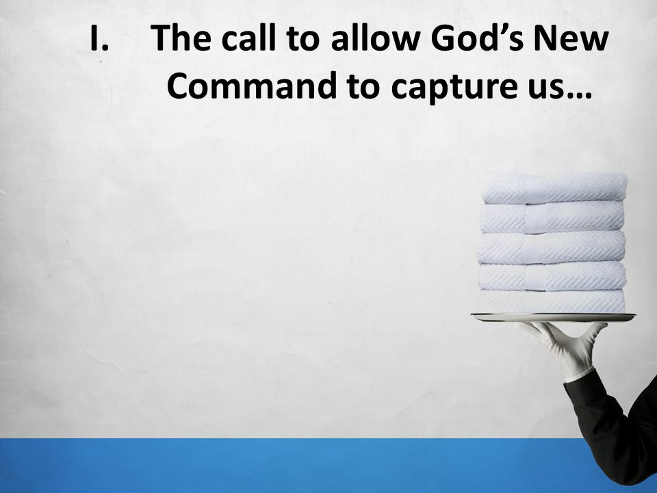 The call to allow God's New Command to capture us…