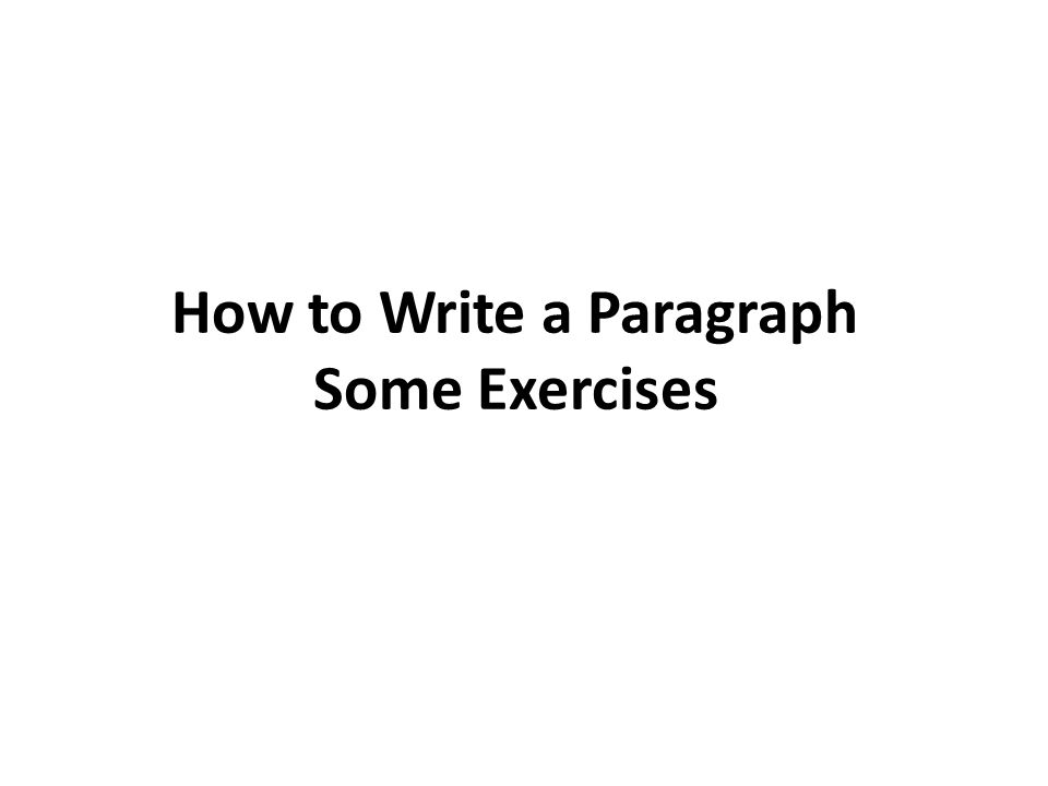 How to Write a Paragraph Some Exercises