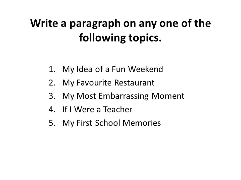 Write a paragraph on any one of the following topics.