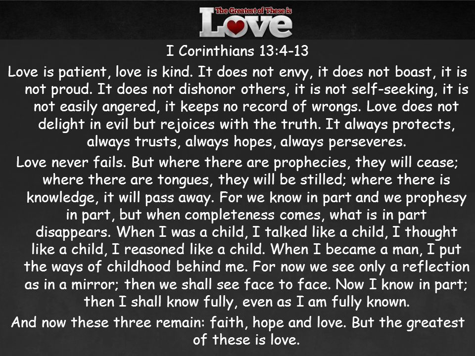 I Corinthians 13:4-13 Love is patient, love is kind