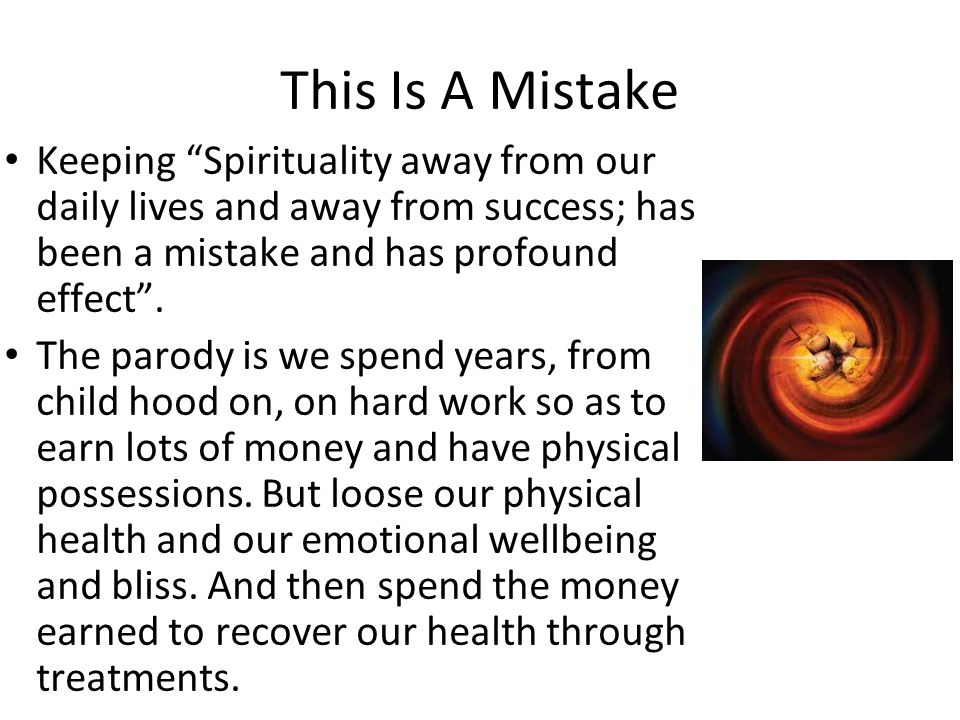 This Is A Mistake Keeping Spirituality away from our daily lives and away from success; has been a mistake and has profound effect .