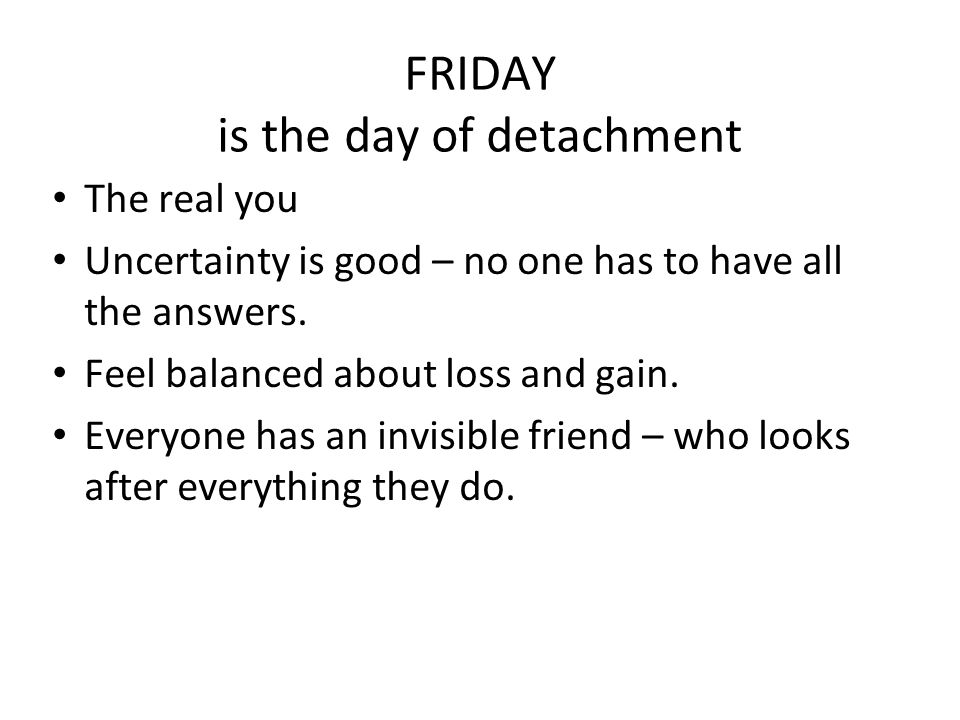 FRIDAY is the day of detachment