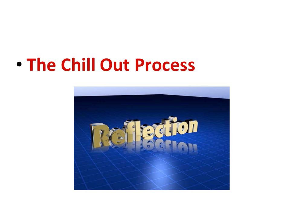 The Chill Out Process