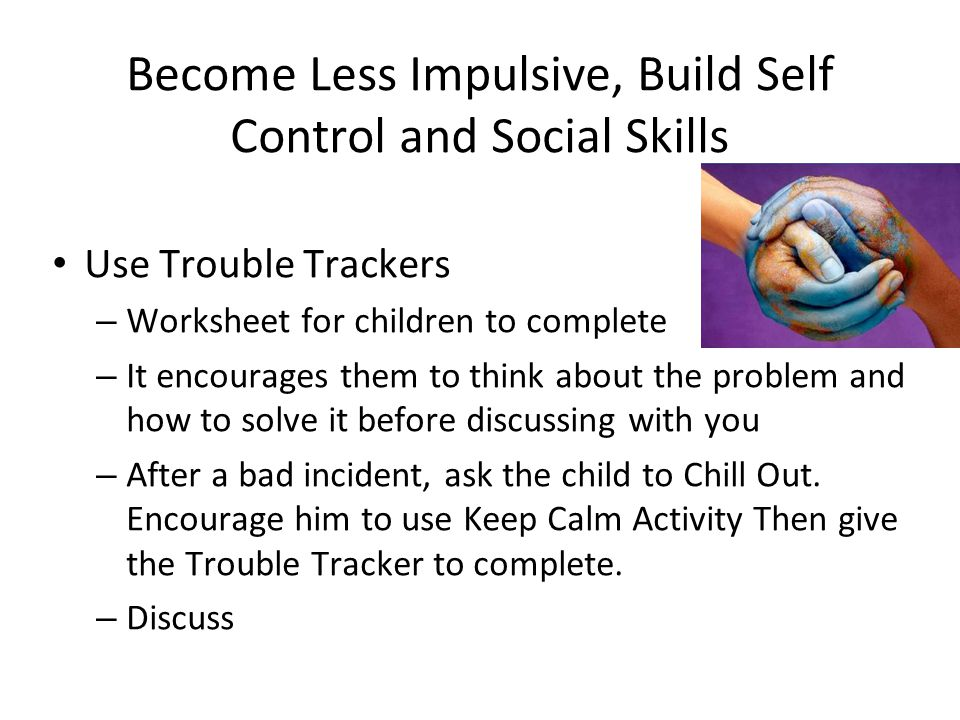 Become Less Impulsive, Build Self Control and Social Skills