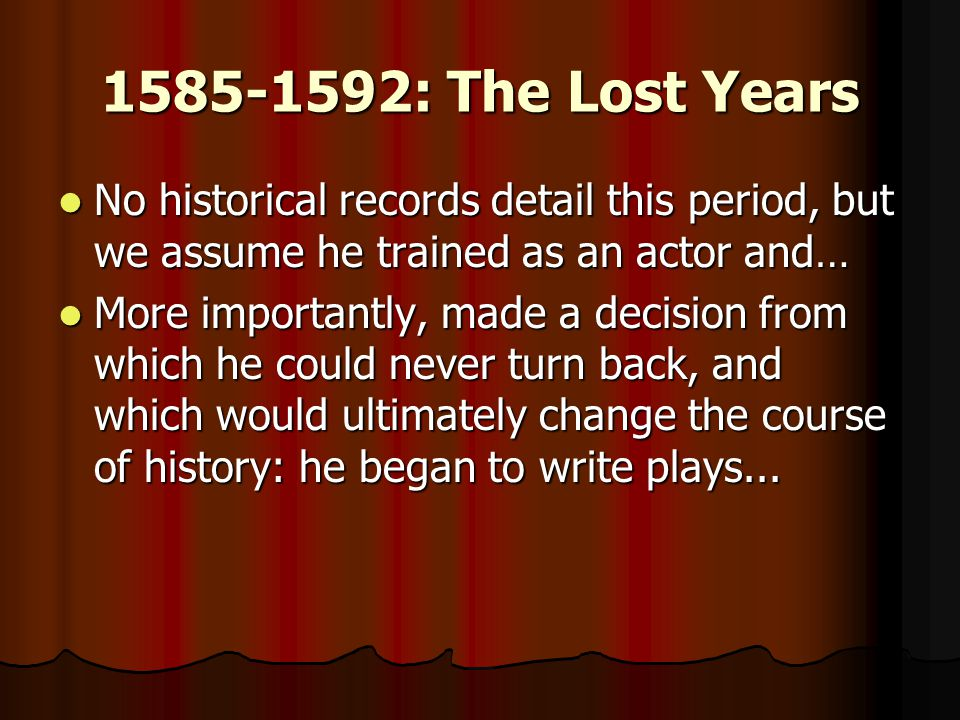 1585-1592: The Lost Years No historical records detail this period, but we assume he trained as an actor and…
