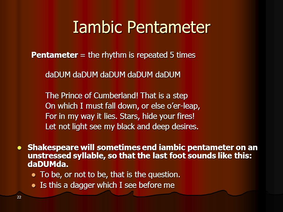 Iambic Pentameter Pentameter = the rhythm is repeated 5 times