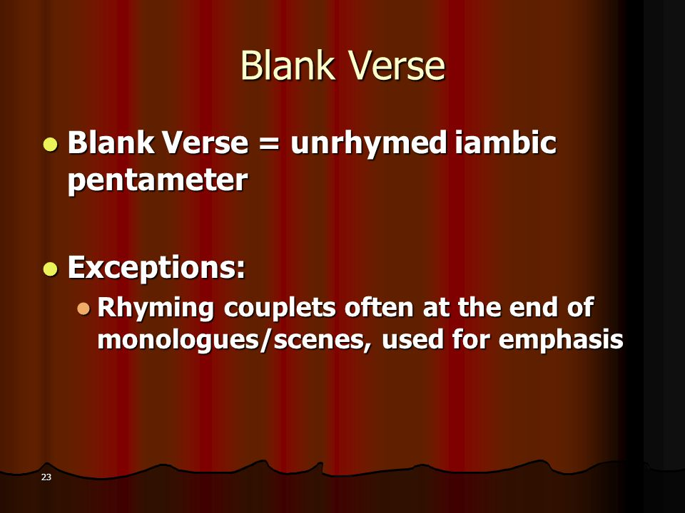 Blank Verse Blank Verse = unrhymed iambic pentameter Exceptions: