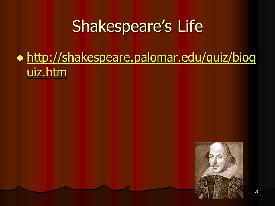 Shakespeare's Life http://shakespeare.palomar.edu/quiz/bioquiz.htm