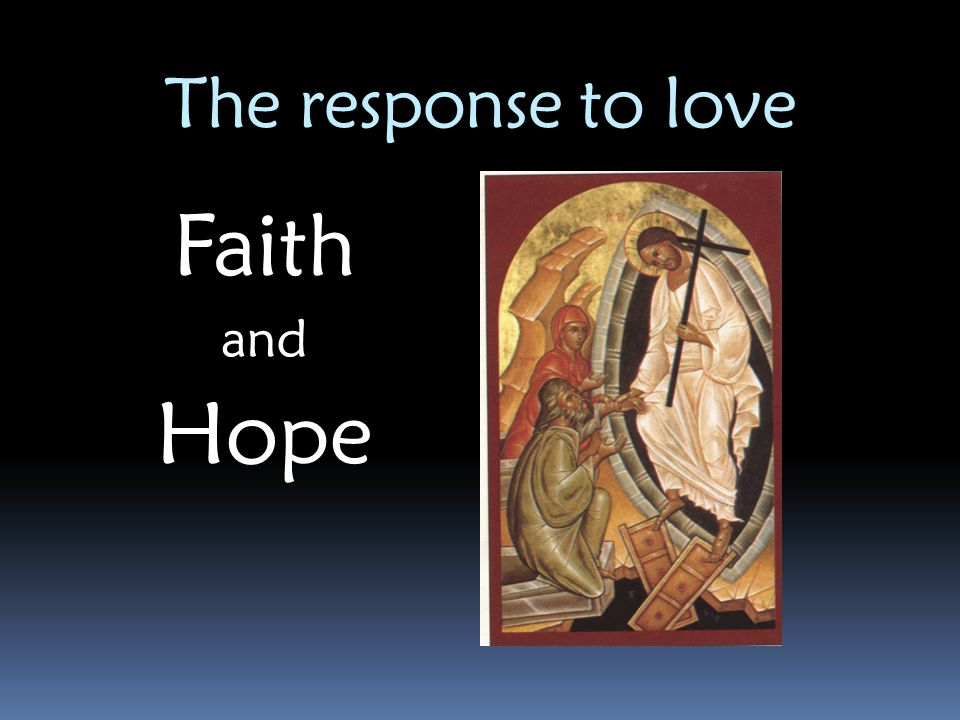 The response to love Faith and Hope