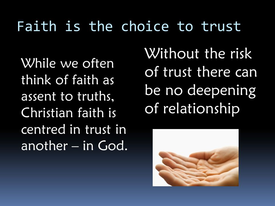 Faith is the choice to trust