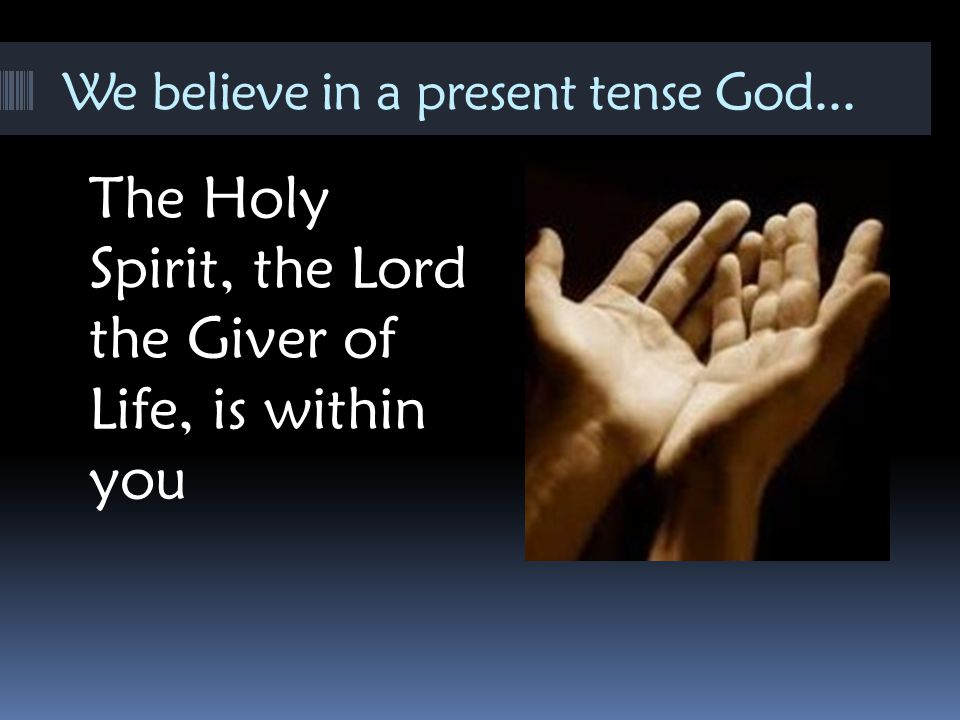 We believe in a present tense God...
