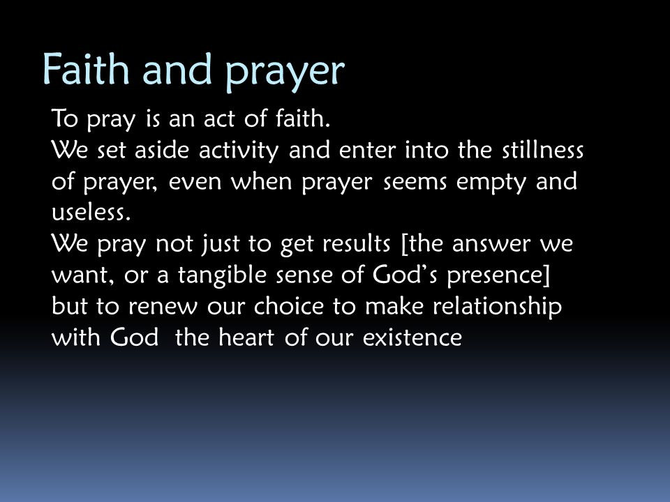 Faith and prayer To pray is an act of faith.