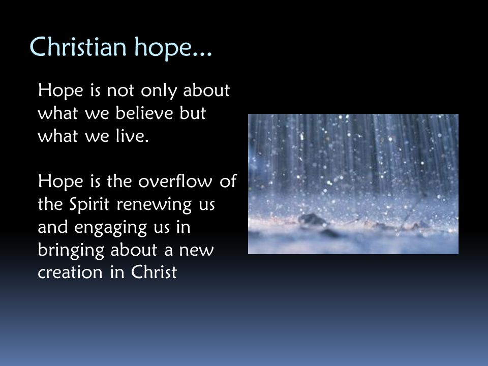 Christian hope... Hope is not only about what we believe but what we live.