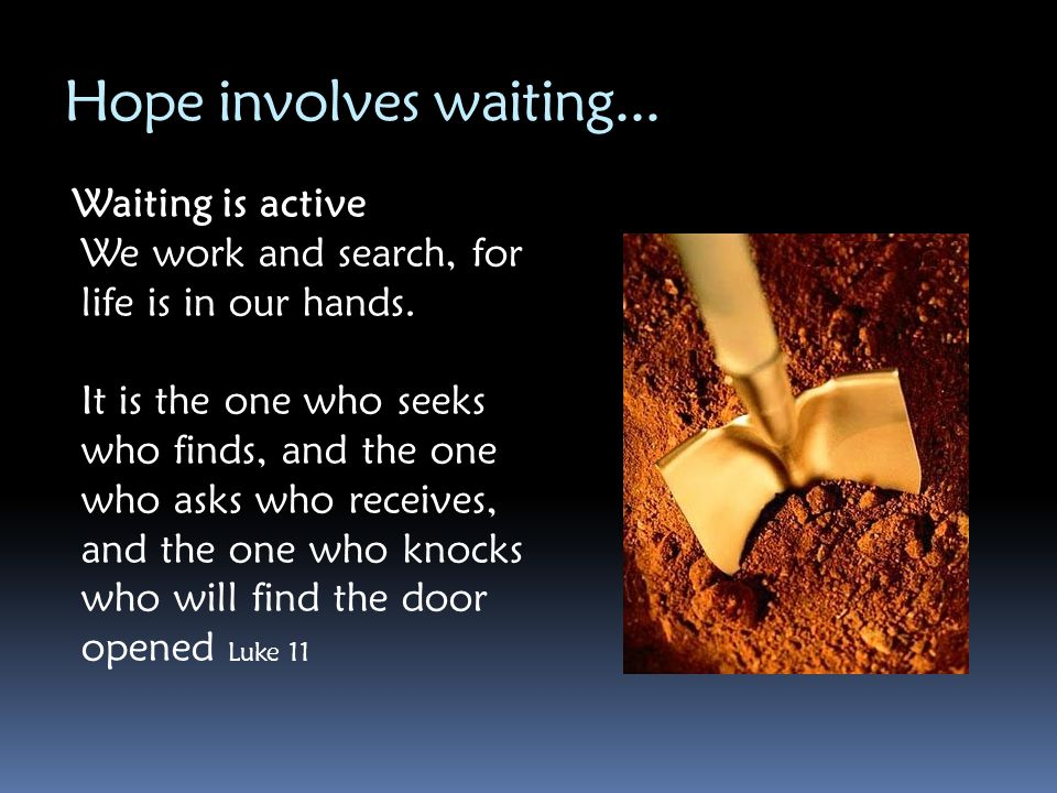 Hope involves waiting... Waiting is active