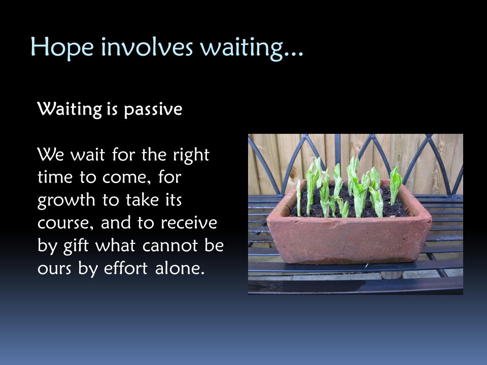 Hope involves waiting... Waiting is passive
