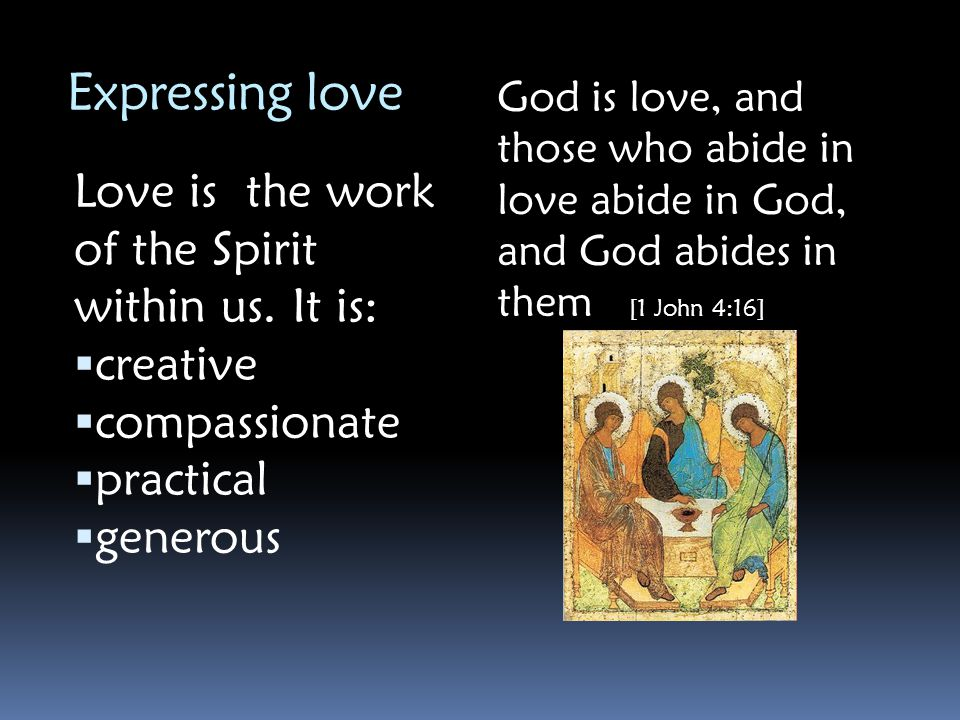 Expressing love Love is the work of the Spirit within us. It is: