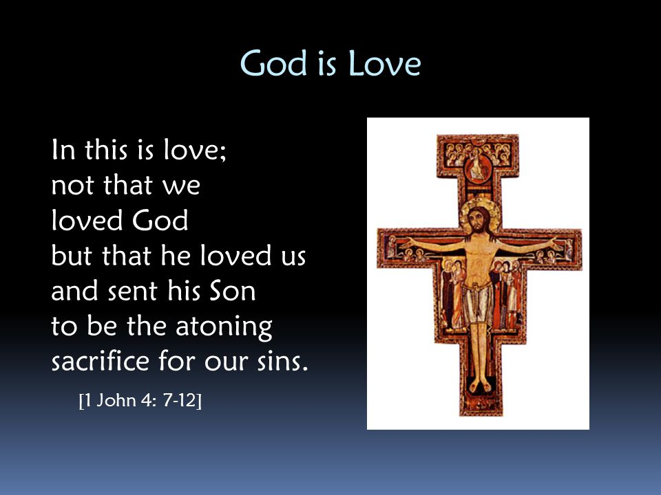 God is Love In this is love; not that we loved God
