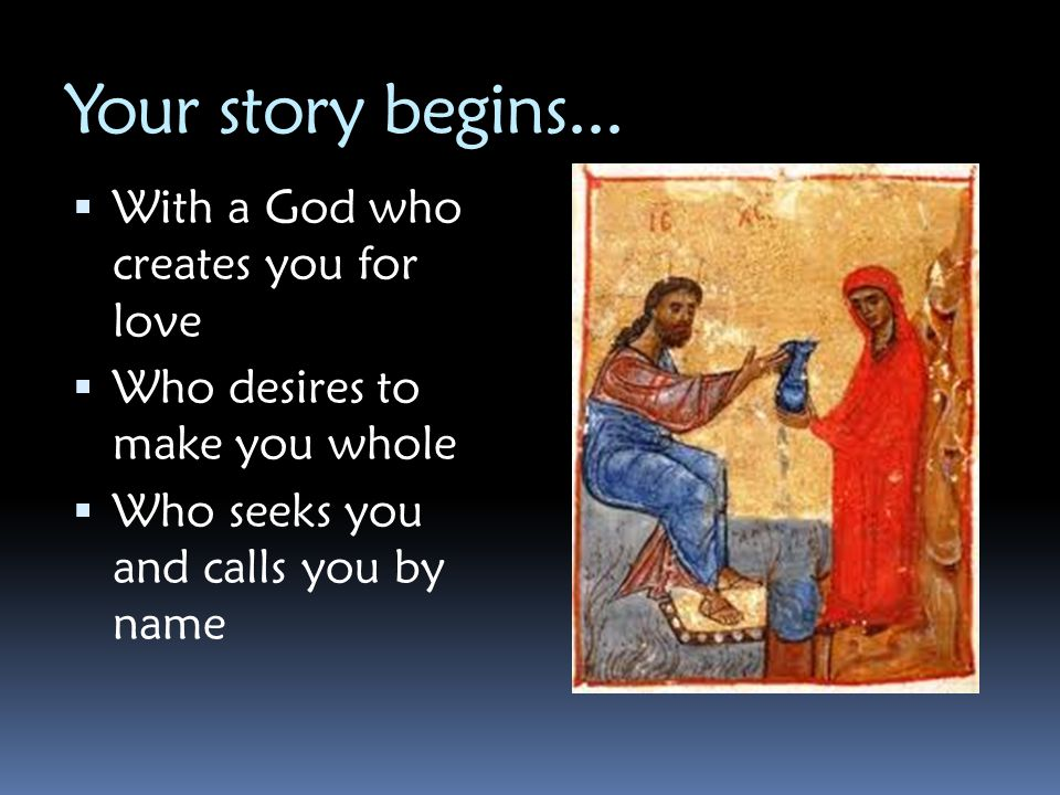 Your story begins... With a God who creates you for love