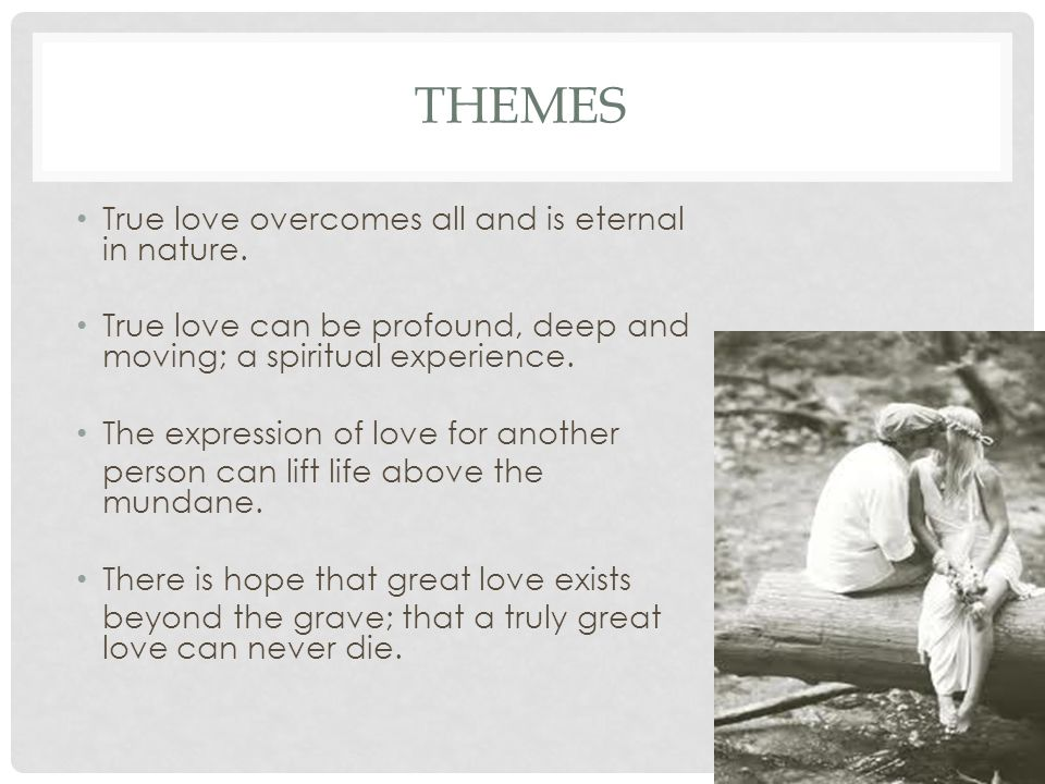 THEMEs True love overcomes all and is eternal in nature.
