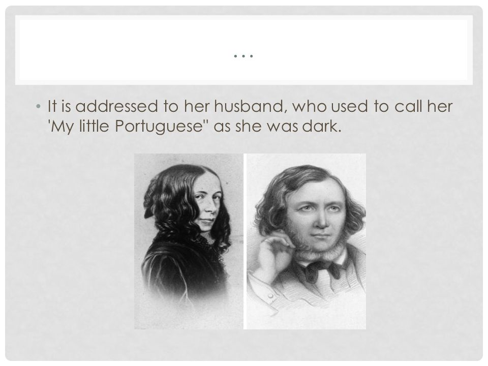 … It is addressed to her husband, who used to call her My little Portuguese as she was dark.