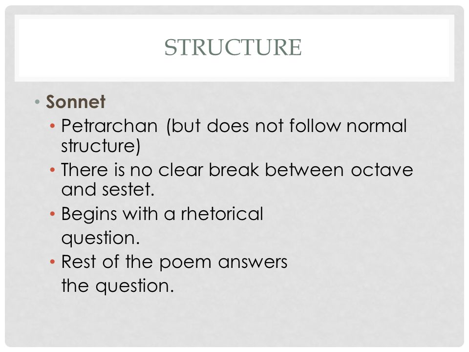 Structure Sonnet Petrarchan (but does not follow normal structure)