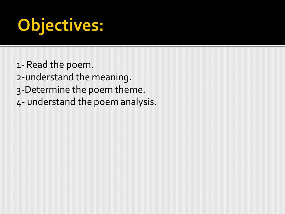 Objectives: 1- Read the poem. 2-understand the meaning.