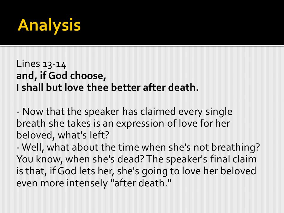 Analysis Lines 13-14. and, if God choose, I shall but love thee better after death.