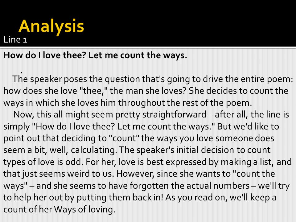 Analysis . Line 1 How do I love thee Let me count the ways.