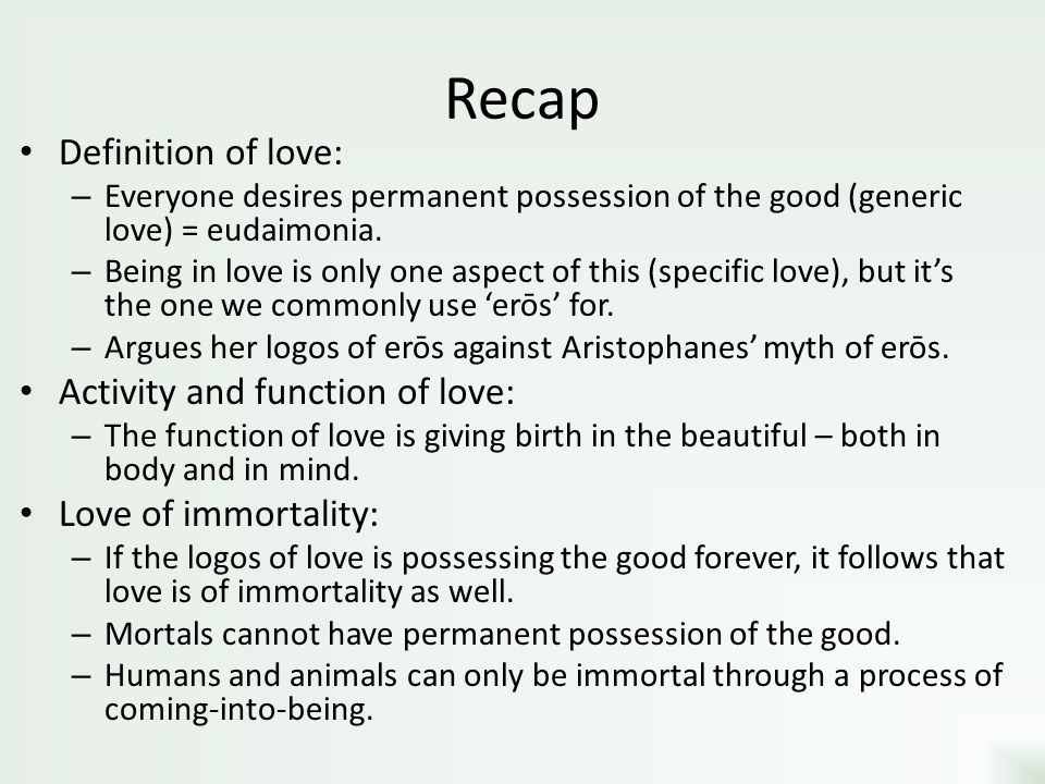 Recap Definition of love: Activity and function of love:
