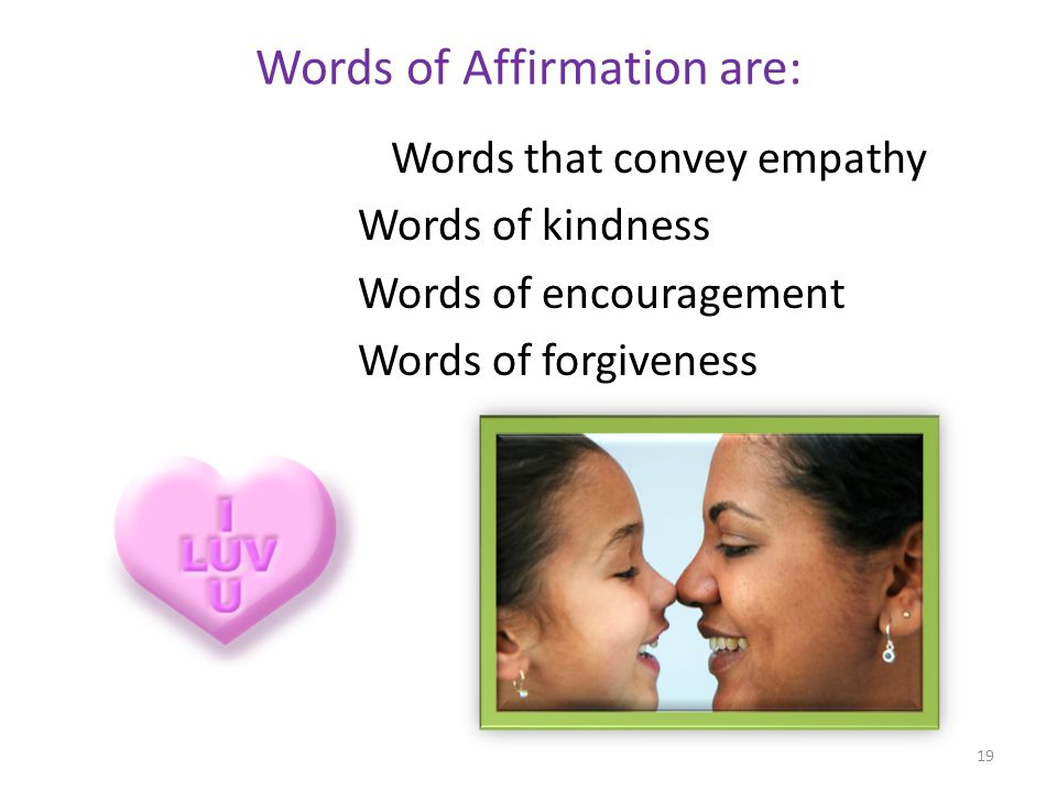 Words of Affirmation are: