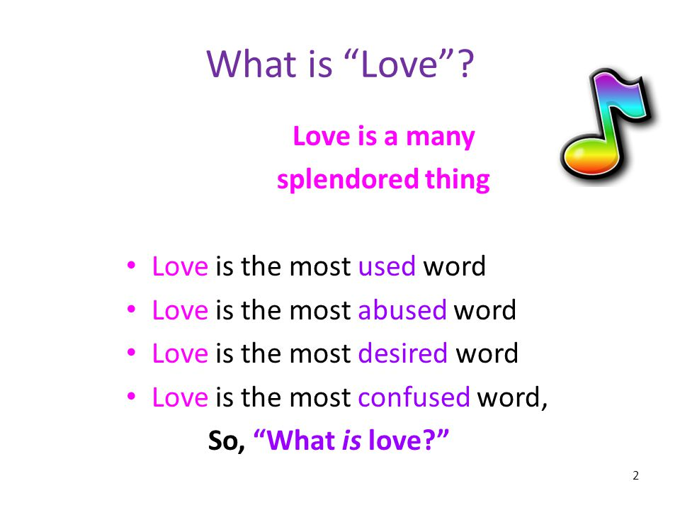 What is Love Love is a many splendored thing