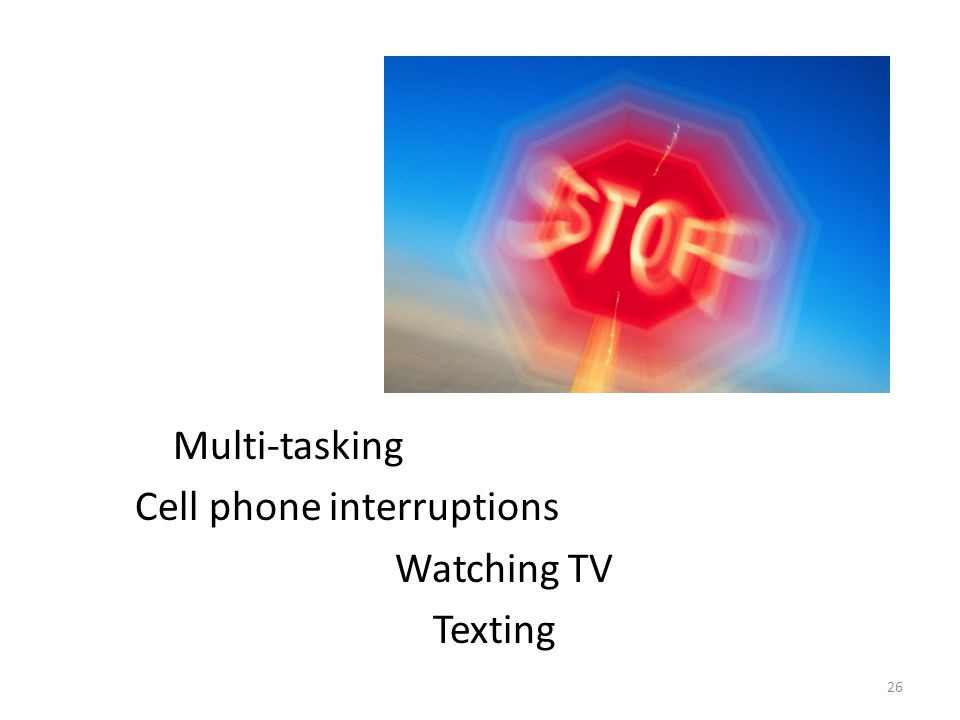 Multi-tasking Cell phone interruptions Watching TV Texting