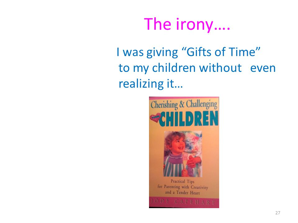 The irony…. I was giving Gifts of Time to my children without even realizing it…