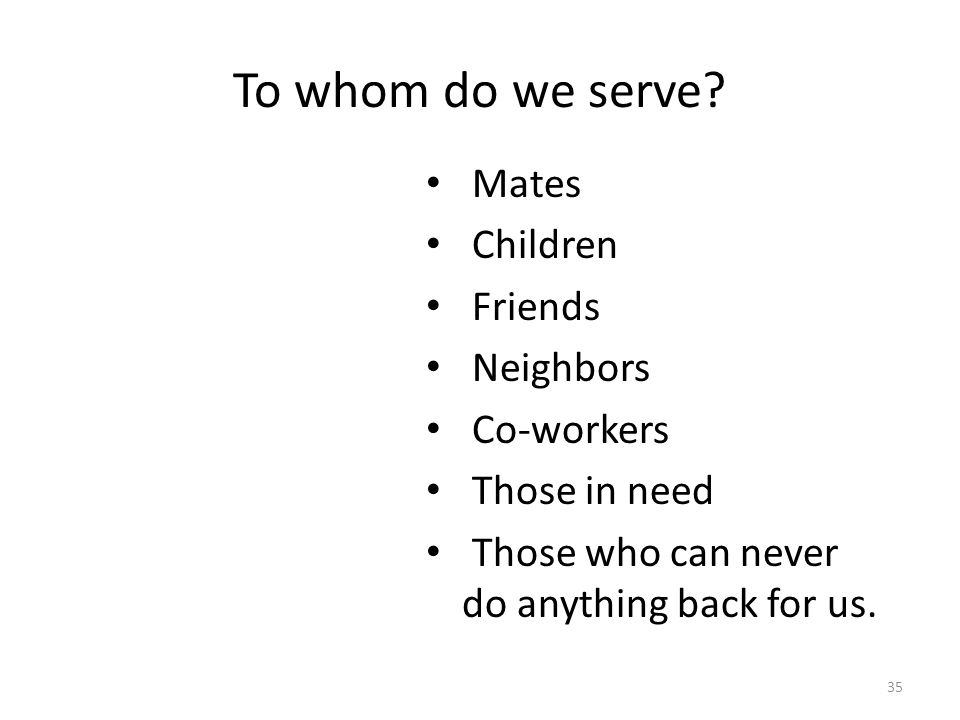 To whom do we serve Mates Children Friends Neighbors Co-workers