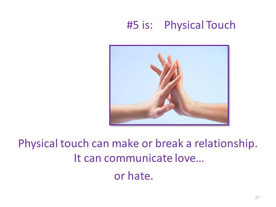 #5 is: Physical Touch Physical touch can make or break a relationship.
