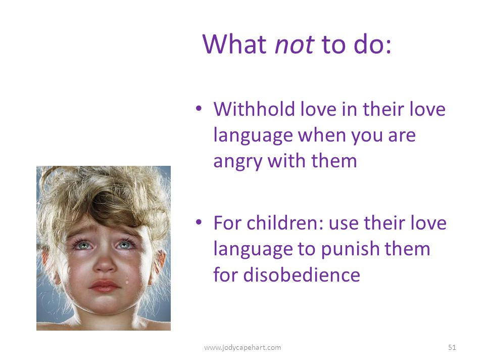 What not to do: Withhold love in their love language when you are angry with them.